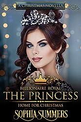 The Princess Home for Christmas: A Christmas Romance (Billionaire Royals Book 8)