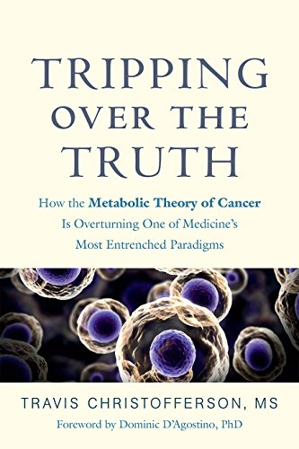 Tripping over the Truth: How the Metabolic Theory of Cancer Is Overturning One of Medicine's Most En - http://medicalbooks.filipinodoctors.org
