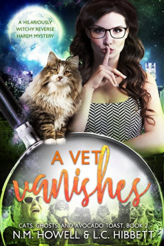 A Vet Vanishes: A hilariously witchy reverse harem mystery (Cats, Ghosts, and Avocado Toast Book 2)