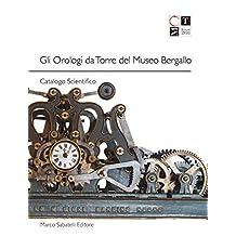GLI OROLOGI DA TORRE DEL MUSEO BERGALLO: CATALOGO SCIENTIFICO (Italian Edition)