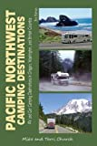 Pacific Northwest Camping Destinations: RV and Car Camping Destinations in Oregon, Washington, and British Columbia (Camping Destinations series) by Mike Church (2012-03-11)