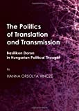 The Politics of Translation and Transmission : Basilikon Doron in Hungarian Political Thought, Vincze, Orsolya Hanna, 1443837725