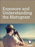 Exposure and Understanding the Histogram