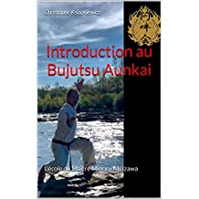 Introduction au Bujutsu Aunkai: L'école du Maître Minoru Akuzawa (French Edition)