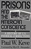 img - for Prisons and the American Conscience: A History of U.S. Federal Corrections book / textbook / text book