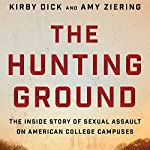 The Hunting Ground: The Inside Story of Sexual Assault on American College Campuses | Kirby Dick,Amy Ziering,Constance Matthiessen - editor
