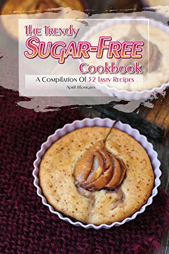 The Trendy Sugar-Free Cookbook: A Compilation of 32 Tasty Recipes by April Blomgren