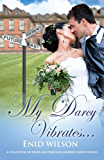 My Darcy Vibrates...: A Collection of Pride and Prejudice-inspired steamy short stories (English Edition)