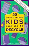 Fifty Simple Things Kids Can Do to Recycle, Earthworks Group Staff, 1879682001