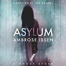 Asylum: The Afterlife Investigations, Book 1 Audiobook by Ambrose Ibsen Narrated by Joe Hempel