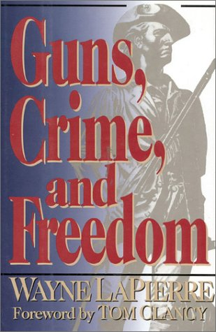 Guns, Crime, And Freedom by Wayne R. LaPierre