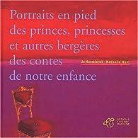 Portraits en pied des princes, princesses et autres bergères des contes de notre enfance par Nathalie Novi