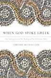 img - for When God Spoke Greek: The Septuagint and the Making of the Christian Bible book / textbook / text book