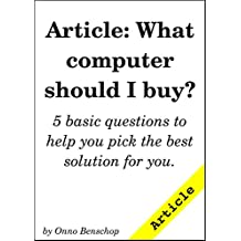 Article: What computer should I buy?: 5 basic questions to help you pick the best solution for you.