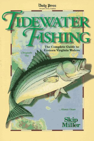 Tidewater Fishing: The Complete Guide to Eastern Virginia Waters