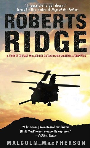 Read Online Roberts Ridge: A Story of Courage and Sacrifice on Takur Ghar Mountain, Afghanistan pdf epub