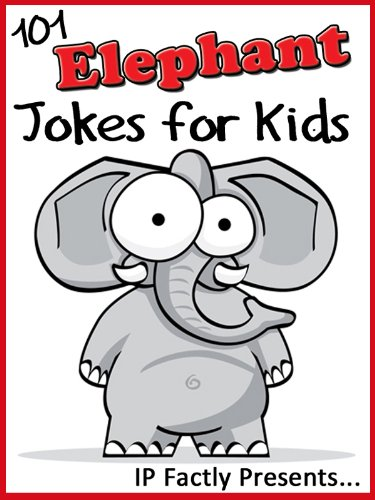 101 Elephant Jokes for Kids Short, Funny, Clean and Corny Kid's Jokes - Fun with the Funniest Animal Jokes for all the Family. (Joke Books for Kids Book -