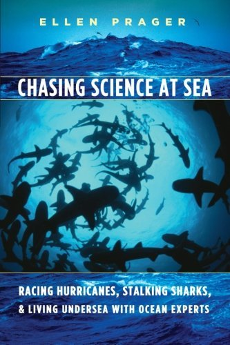 Chasing Science at Sea: Racing Hurricanes, Stalking Sharks, and Living Undersea with Ocean Experts by Prager Ellen (2010-06-15) Paperback