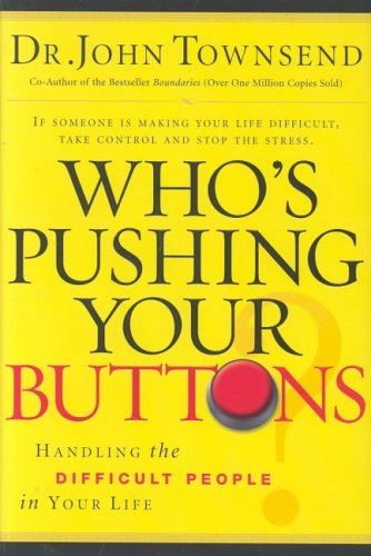 Who's Pushing Your Buttons: Handling the Difficult People in Your Life