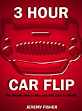 3 Hour Car Flip: The Simple Way to Buy and Sell Cars for Profit
