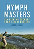 Nymph Masters: Fly-Fishing Secrets from Expert Anglers