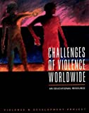 Challenges of Violence Worldwide, Violence and Development Project Staff and Jane Crosby, 0871012693