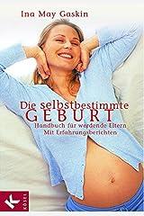 Die selbstbestimmte Geburt: Handbuch für werdende Eltern. Mit Erfahrungsberichten (German Edition) Kindle Edition