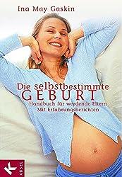 Die selbstbestimmte Geburt: Handbuch für werdende Eltern. Mit Erfahrungsberichten (German Edition)