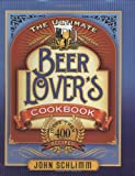 img - for The Ultimate Beer Lover's Cookbook: More Than 400 Recipes book / textbook / text book