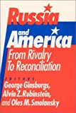 Russia and America : From Rivalry to Reconciliation, George Ginsburgs, Alvin Z. Rubinstein, 1563242850