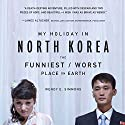 My Holiday in North Korea: The Funniest/Worst Place on Earth Audiobook by Wendy E. Simmons Narrated by Jeena Yi