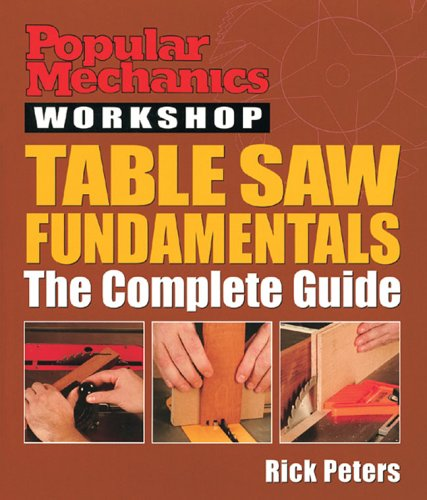 Popular Mechanics Workshop: Table Saw Fundamentals: The Complete Guide by Hearst