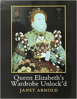 Queen Elizabeth's Wardrobe Unlock'd by Janet Arnold (2014-11-30)