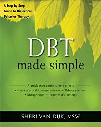 Dbt Made Simple: A Step-By-Step Guide to Dialectical Behavior Therapy (New Harbinger Made Simple)