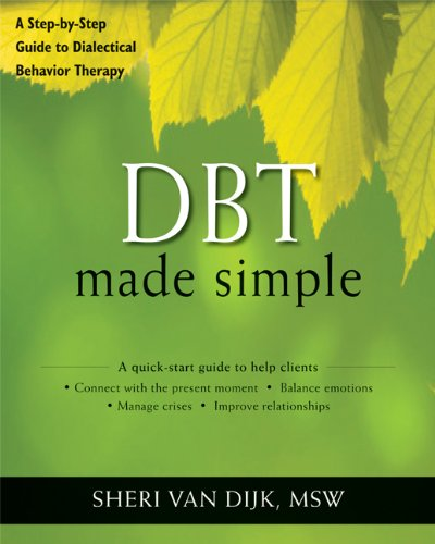 DBT Made Simple: A Step-by-Step Guide to Dialectical Behavior Therapy (The New Harbinger Made Simple Series)