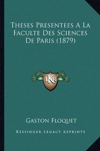 Download Theses Presentees A La Faculte Des Sciences De Paris (1879) (French Edition) by Floquet, Gaston published by Kessinger Publishing, LLC (2010) [Paperback] ebook
