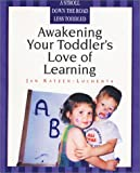 Awakening Your Toddler's Love of Learning, Katzen-Luchenta, Jan, 0966565142