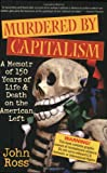 Murdered by Capitalism: A Memoir of 150 Years of Life and Death on the American Left by John Ross front cover