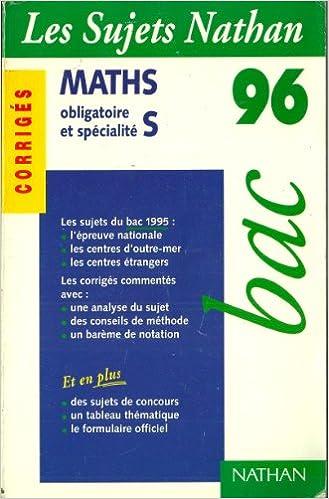 BAC 96, LES SUJETS NATHAN, MATHS OBLIGATOIRE ET SPECIALITE S, CORRIGES, SUJETS DU BAC 1995: DEPOULY ET NICOLAS: Amazon.com: Books