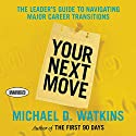Your Next Move: The Leader's Guide to Successfully Navigating Major Career Transitions Audiobook by Michael Watkins Narrated by Sean Pratt