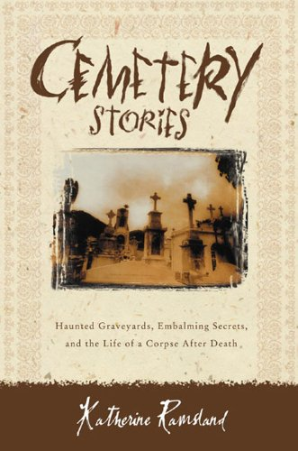 Cemetery Stories: Haunted Graveyards, Embalming Secrets, and the Life of a Corpse After (Halloween Haunted Graveyards)