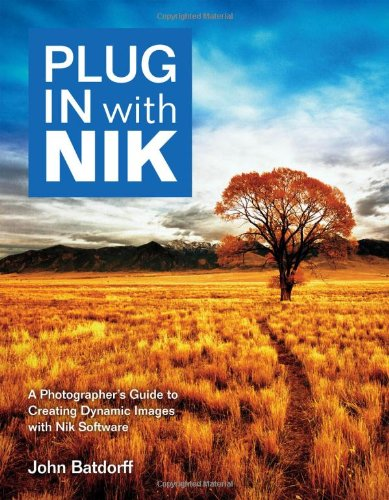 Plug In with Nik: A Photographer's Guide to Creating Dynamic Images with Nik Software by Brand: Peachpit Press