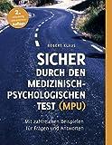Sicher durch den Medizinisch-Psychologischen Test (MPU): Mit zahlreichen Beispielen für Fragen und Antworten