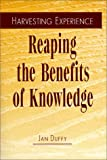 Harvesting Experience : Reaping the Benefits of Knowledge, Duffy, Jan, 0933887809