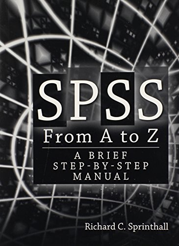 SPSS from A to Z: A Brief Step-by-Step Manual - C Programming Manual