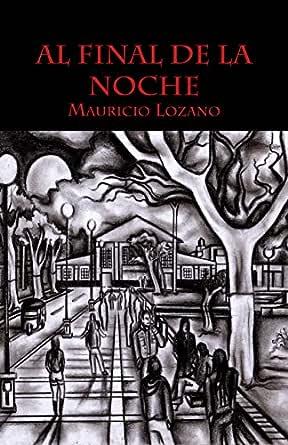 Al final de la noche eBook: Lozano, Mauricio: Amazon.es: Tienda Kindle