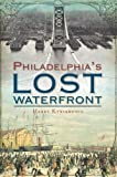Philadelphia's Lost Waterfront