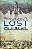 Philadelphia s Lost Waterfront