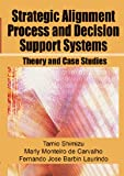 Strategic Alignment Process and Decision Support Systems, Tamio Shimizu and Marly De Carvalho, 1591409764