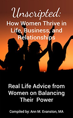 Unscripted: How Women Thrive in Life, Business, and Relationships: Real Life Advice from Women on Balancing Their Power cover